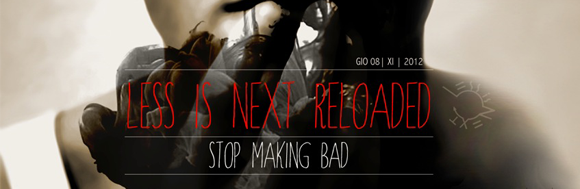 Less is Next Reloaded 2012